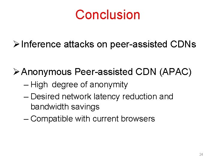 Conclusion Ø Inference attacks on peer-assisted CDNs Ø Anonymous Peer-assisted CDN (APAC) – High