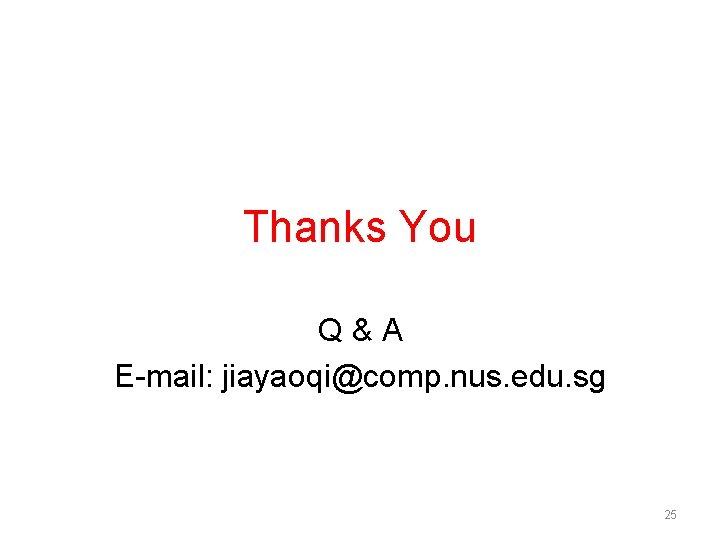 Thanks You Q&A E-mail: jiayaoqi@comp. nus. edu. sg 25