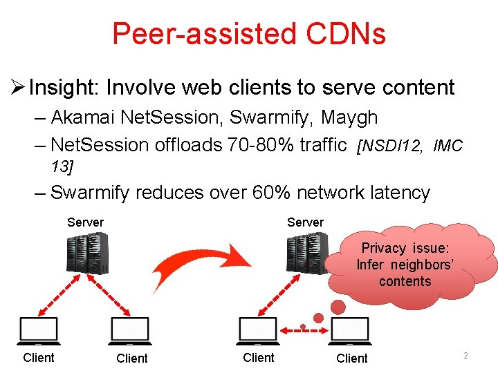 Peer-assisted CDNs Ø Insight: Involve web clients to serve content – Akamai Net. Session,
