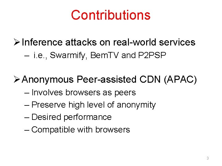 Contributions Ø Inference attacks on real-world services – i. e. , Swarmify, Bem. TV