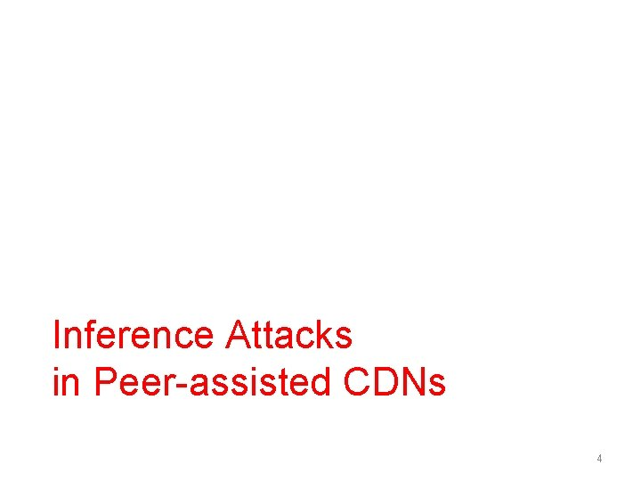 Inference Attacks in Peer-assisted CDNs 4