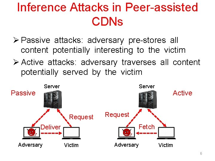 Inference Attacks in Peer-assisted CDNs Ø Passive attacks: adversary pre-stores all content potentially interesting
