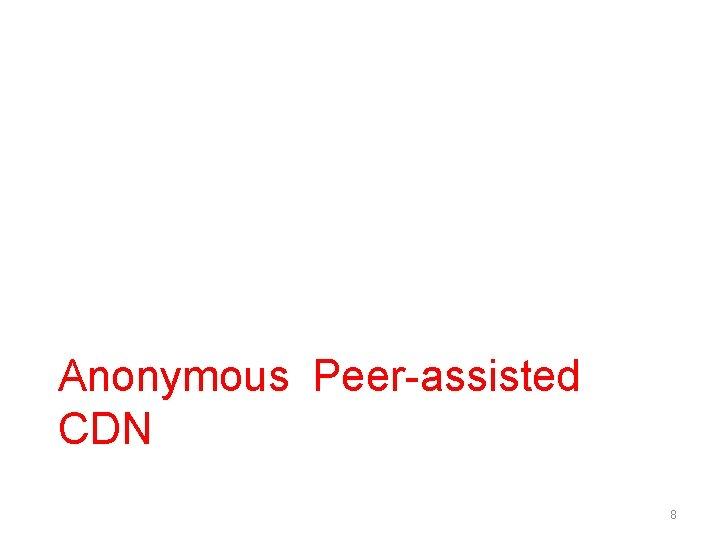 Anonymous Peer-assisted CDN 8