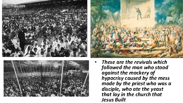 • These are the revivals which followed the man who stood against the