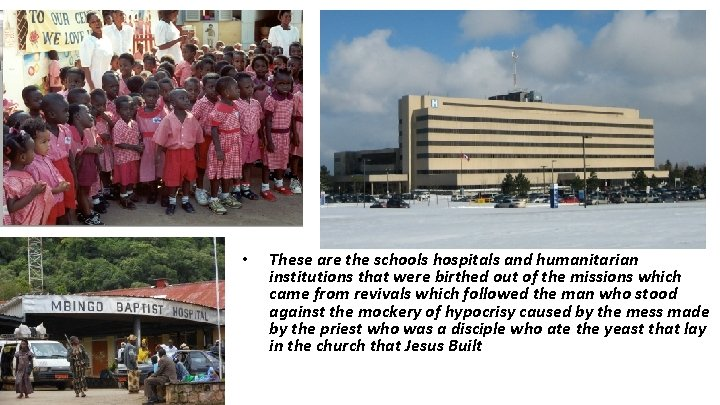 • These are the schools hospitals and humanitarian institutions that were birthed out