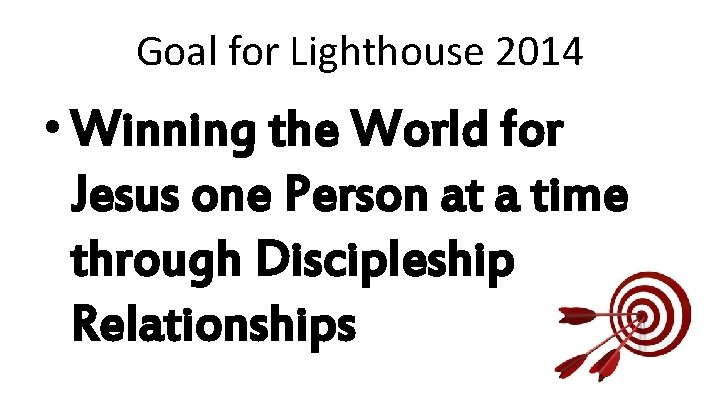 Goal for Lighthouse 2014 • Winning the World for Jesus one Person at a