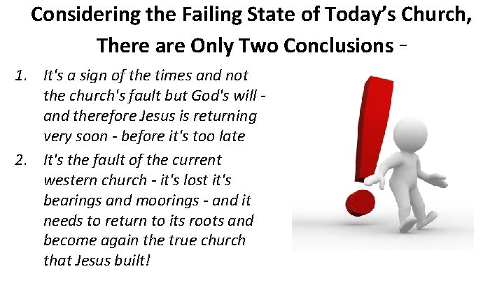 Considering the Failing State of Today's Church, There are Only Two Conclusions 1. It's