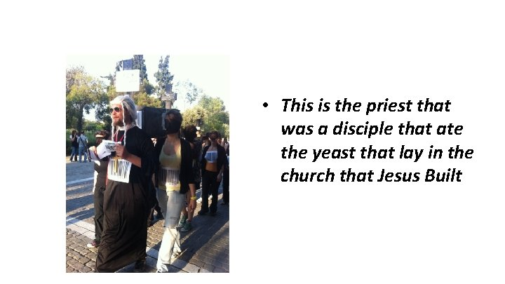 • This is the priest that was a disciple that ate the yeast