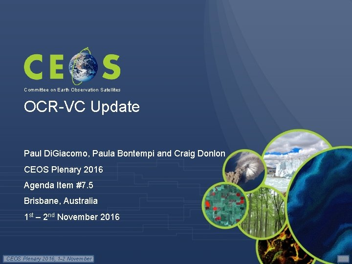 Committee on Earth Observation Satellites OCR-VC Update Paul Di. Giacomo, Paula Bontempi and Craig