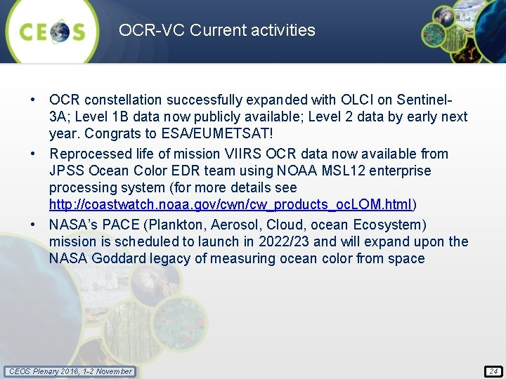 OCR-VC Current activities • OCR constellation successfully expanded with OLCI on Sentinel 3 A;