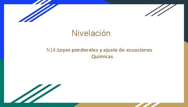 Nivelación N 14: Leyes ponderales y ajuste de ecuaciones Químicas