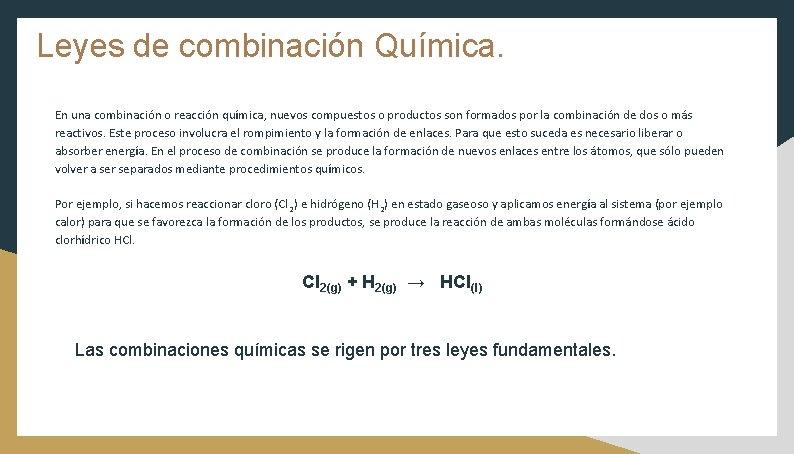 Leyes de combinación Química. En una combinación o reacción química, nuevos compuestos o productos