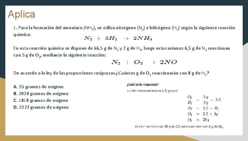 Aplica 1. Para la formación del amoniaco (NH 3), se utiliza nitrógeno (N 2)