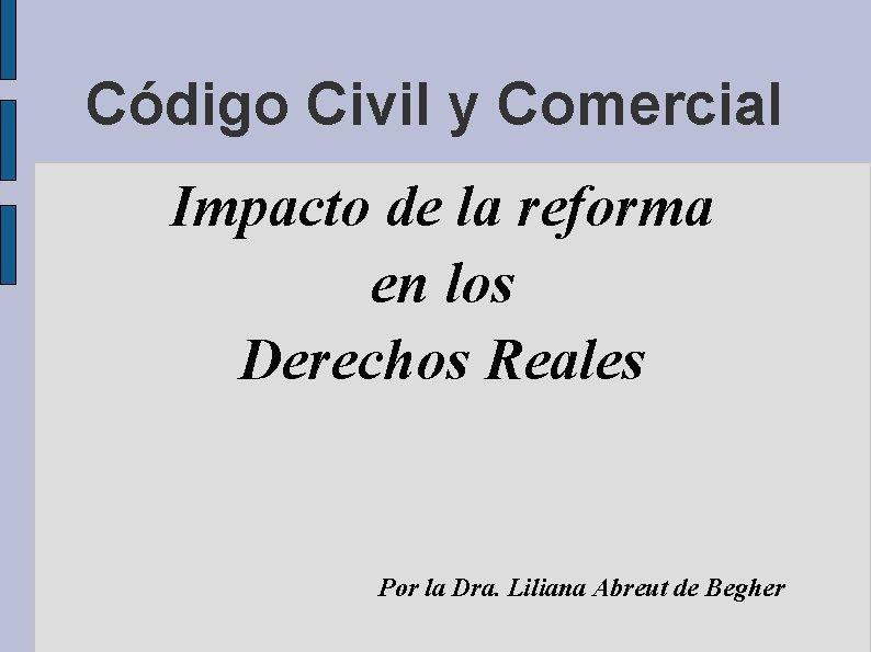 Código Civil y Comercial Impacto de la reforma en los Derechos Reales Por la