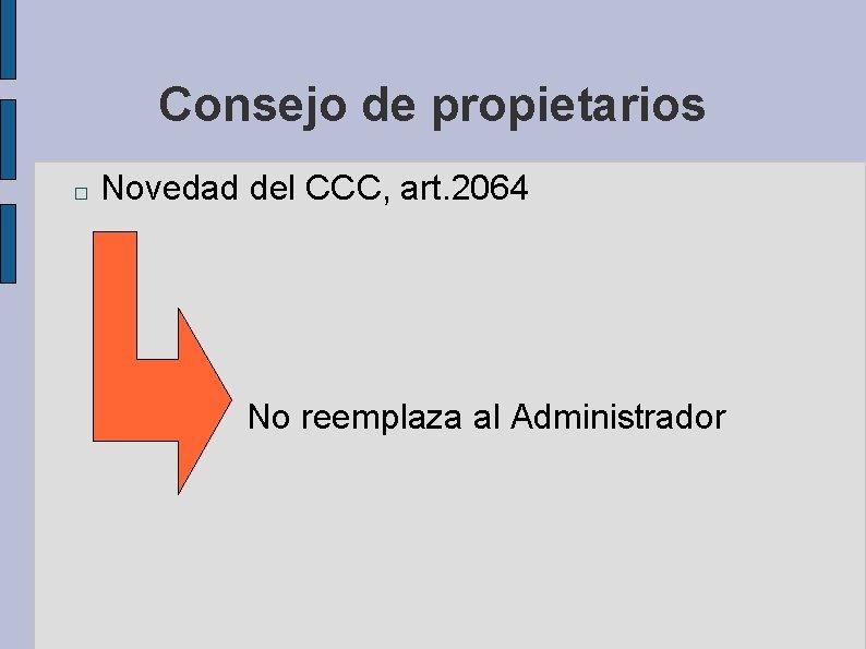 Consejo de propietarios � Novedad del CCC, art. 2064 No reemplaza al Administrador