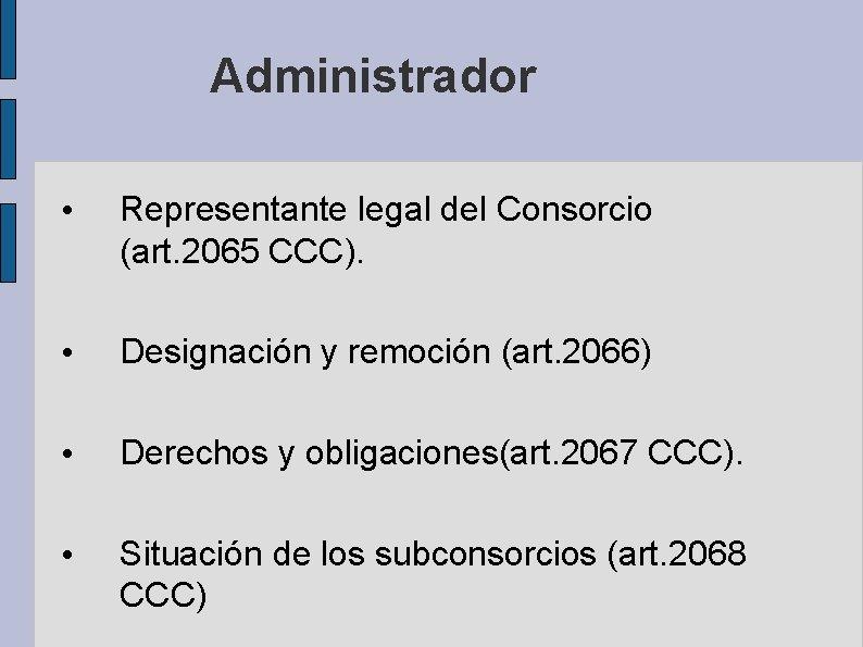 Administrador • Representante legal del Consorcio (art. 2065 CCC). • Designación y remoción (art.