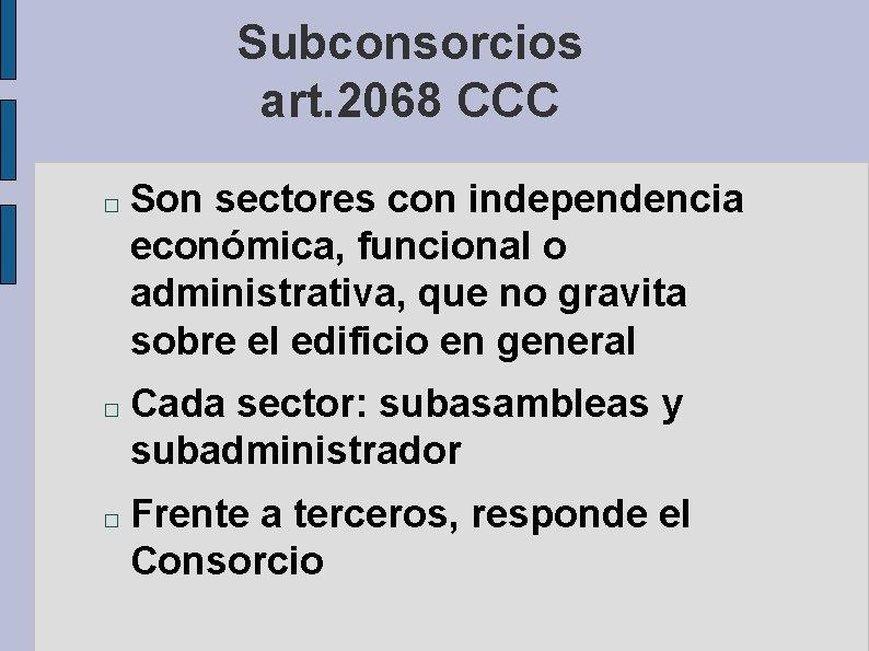 Subconsorcios art. 2068 CCC � � � Son sectores con independencia económica, funcional o