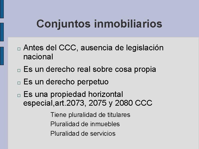 Conjuntos inmobiliarios � Antes del CCC, ausencia de legislación nacional � Es un derecho