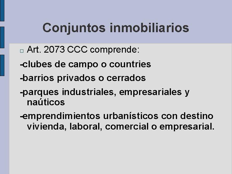 Conjuntos inmobiliarios � Art. 2073 CCC comprende: -clubes de campo o countries -barrios privados