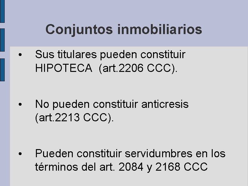 Conjuntos inmobiliarios • Sus titulares pueden constituir HIPOTECA (art. 2206 CCC). • No pueden