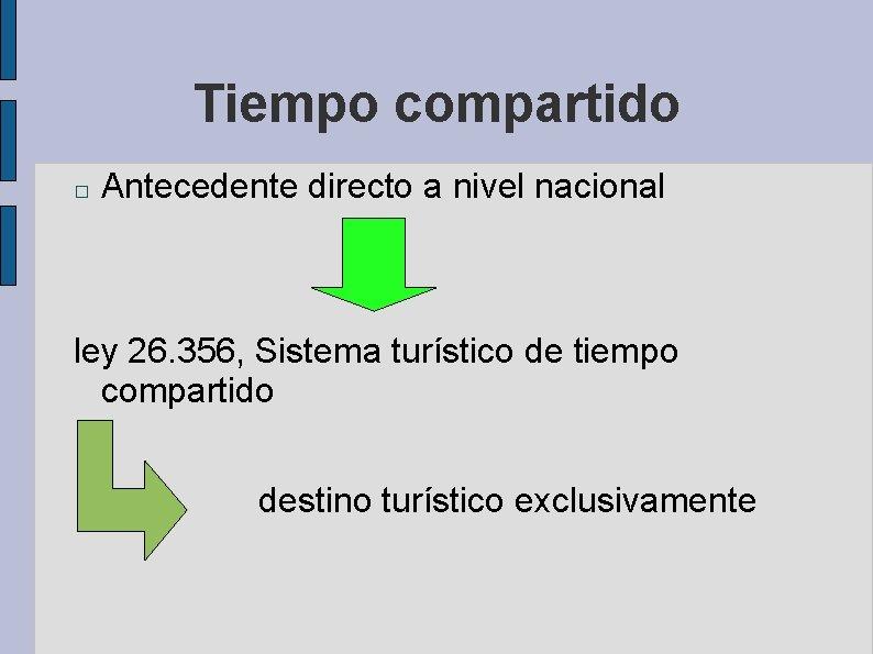 Tiempo compartido � Antecedente directo a nivel nacional ley 26. 356, Sistema turístico de