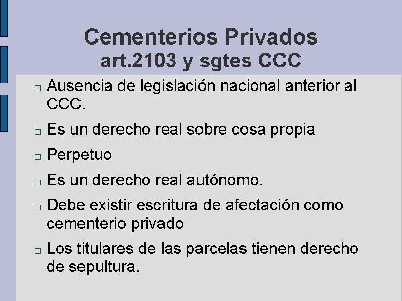 Cementerios Privados art. 2103 y sgtes CCC � Ausencia de legislación nacional anterior al