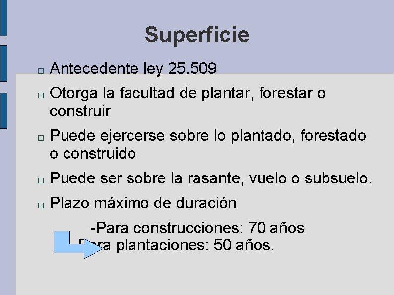 Superficie � � � Antecedente ley 25. 509 Otorga la facultad de plantar, forestar