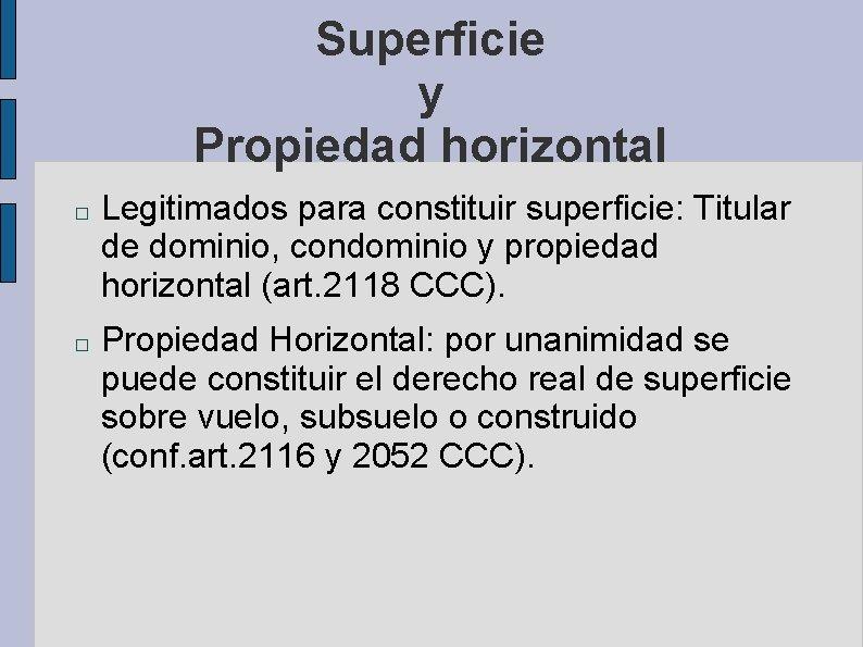 Superficie y Propiedad horizontal � � Legitimados para constituir superficie: Titular de dominio, condominio