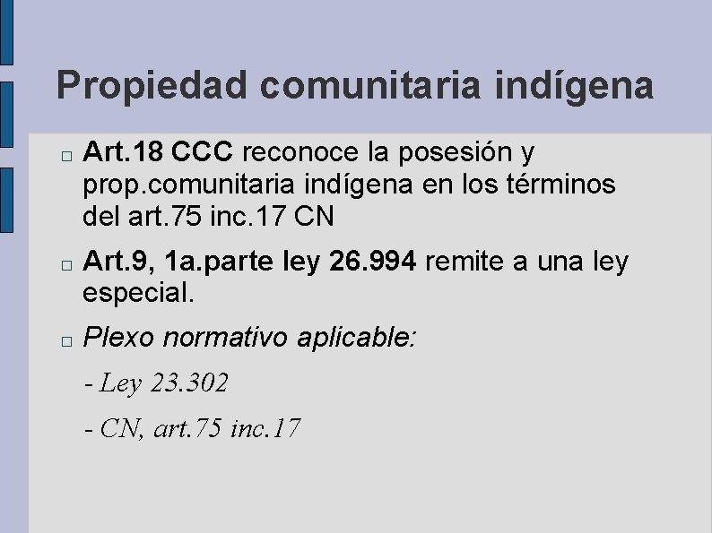 Propiedad comunitaria indígena � � � Art. 18 CCC reconoce la posesión y prop.