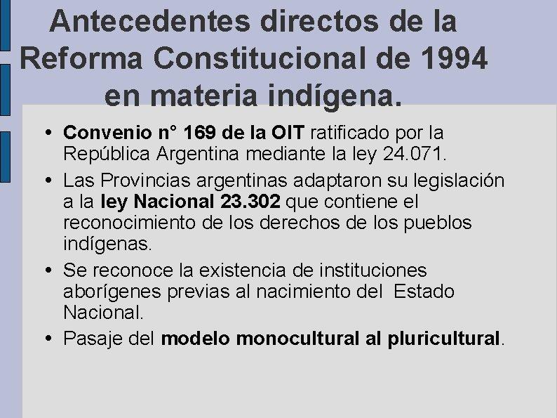 Antecedentes directos de la Reforma Constitucional de 1994 en materia indígena. • Convenio n°