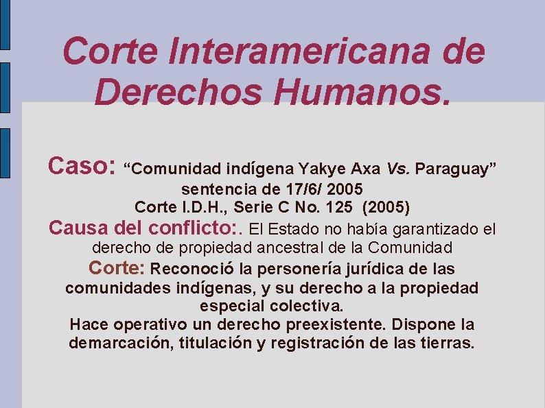 """Corte Interamericana de Derechos Humanos. Caso: """"Comunidad indígena Yakye Axa Vs. Paraguay"""" sentencia de"""