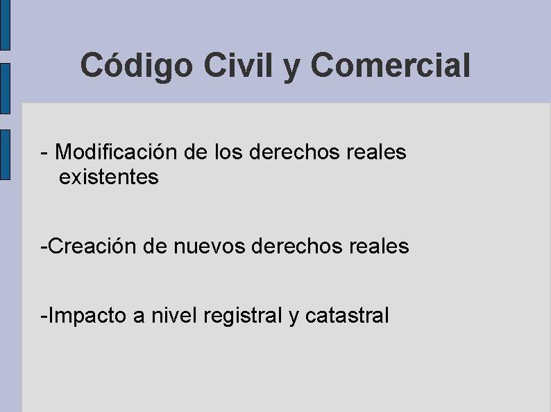 Código Civil y Comercial - Modificación de los derechos reales existentes -Creación de nuevos