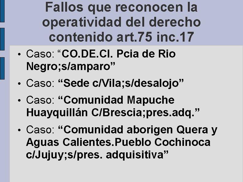 Fallos que reconocen la operatividad del derecho contenido art. 75 inc. 17 • Caso:
