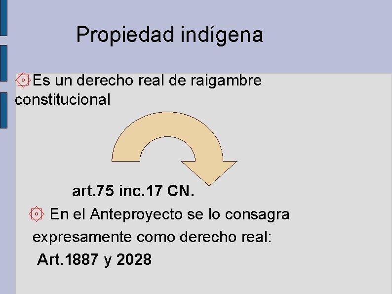 Propiedad indígena ۞Es un derecho real de raigambre constitucional art. 75 inc. 17 CN.