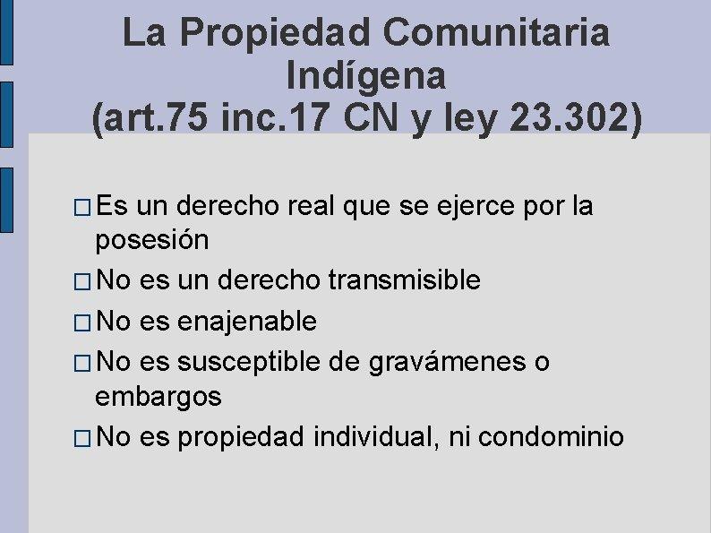 La Propiedad Comunitaria Indígena (art. 75 inc. 17 CN y ley 23. 302) �