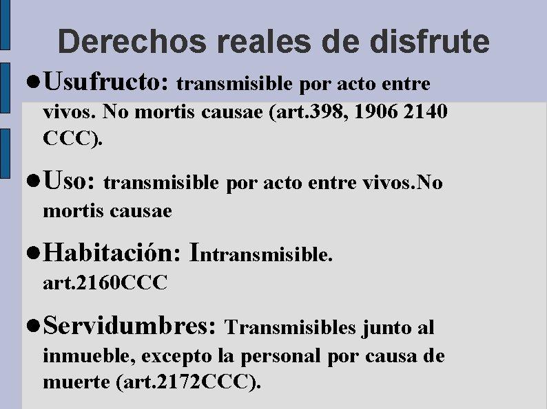 Derechos reales de disfrute ●Usufructo: transmisible por acto entre vivos. No mortis causae (art.