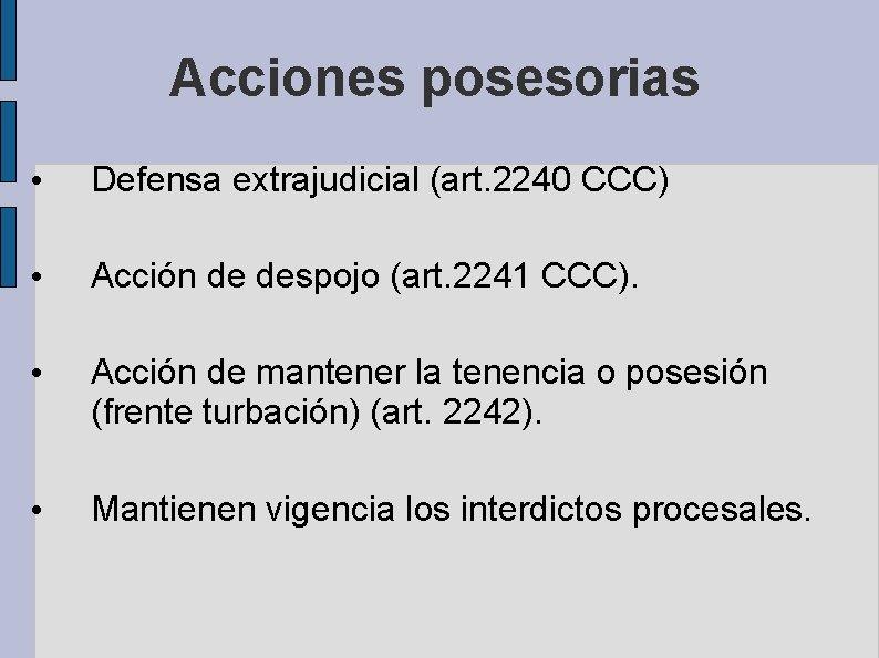Acciones posesorias • Defensa extrajudicial (art. 2240 CCC) • Acción de despojo (art. 2241