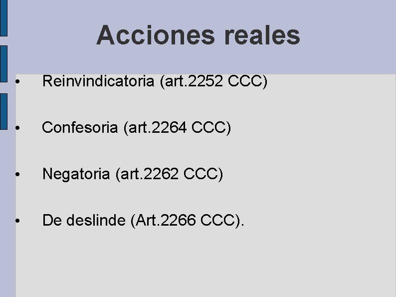 Acciones reales • Reinvindicatoria (art. 2252 CCC) • Confesoria (art. 2264 CCC) • Negatoria
