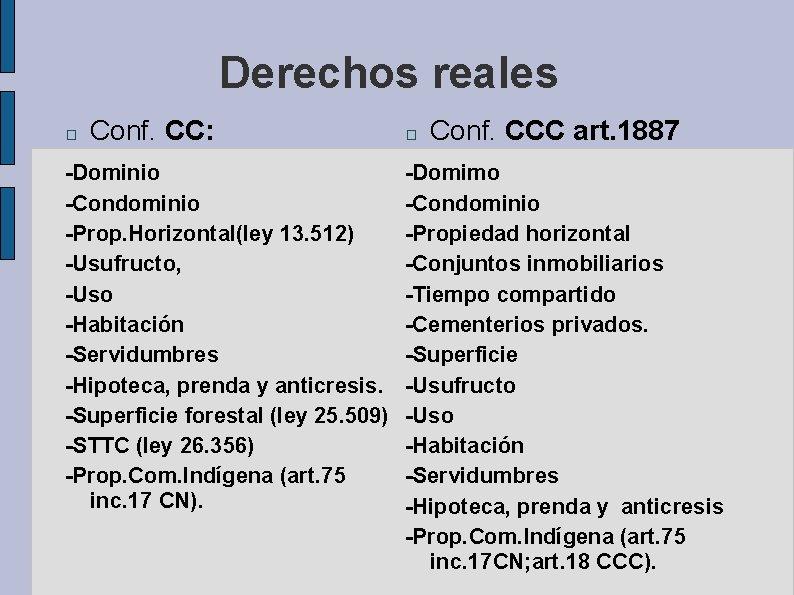 Derechos reales � Conf. CC: -Dominio -Condominio -Prop. Horizontal(ley 13. 512) -Usufructo, -Uso -Habitación