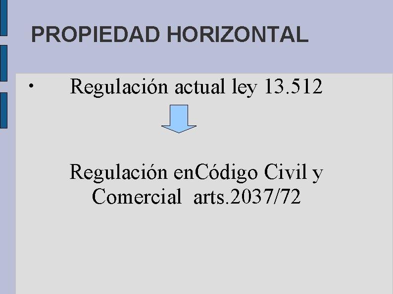 PROPIEDAD HORIZONTAL • Regulación actual ley 13. 512 Regulación en. Código Civil y Comercial