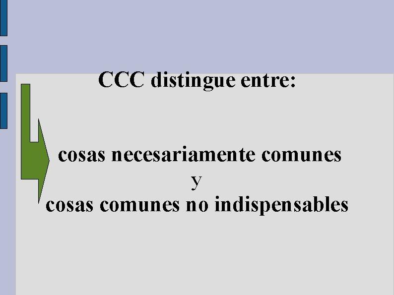 CCC distingue entre: cosas necesariamente comunes y cosas comunes no indispensables