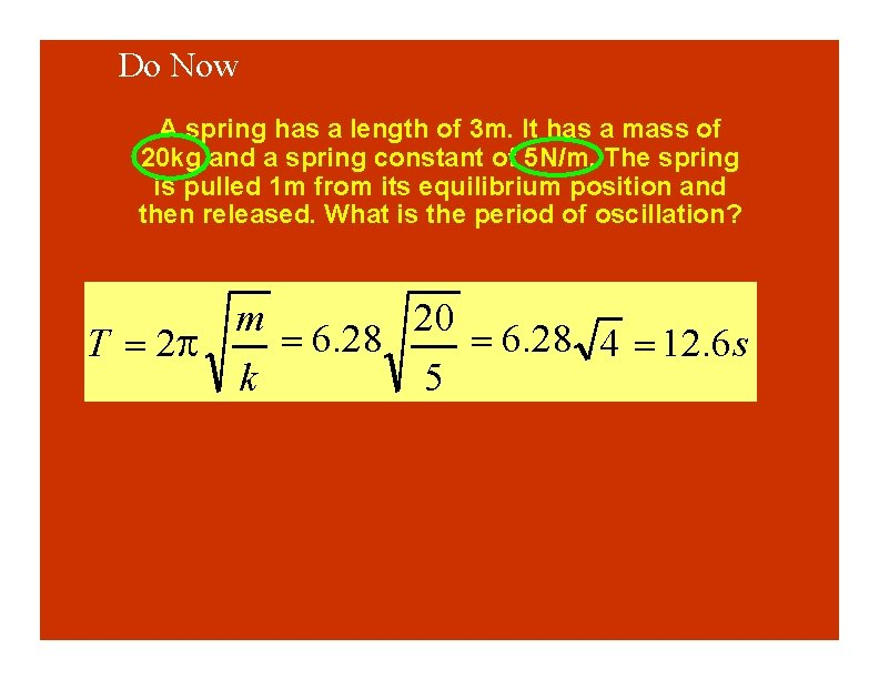 Do Now A spring has a length of 3 m. It has a mass