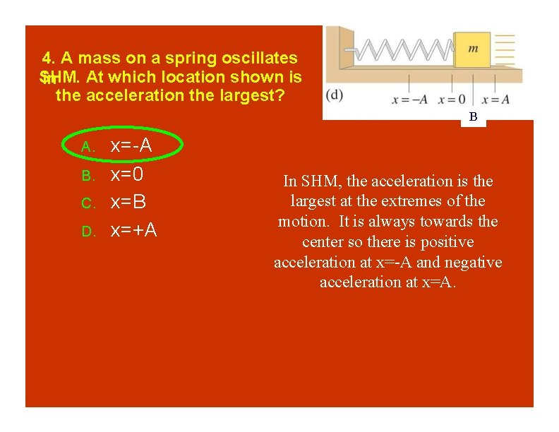 4. A mass on a spring oscillates SHM. At which location shown is in