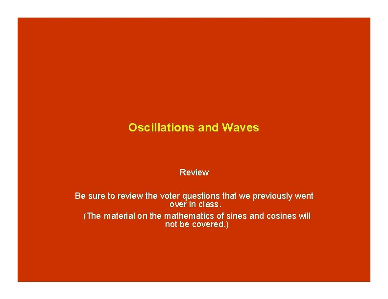 Oscillations and Waves Review Be sure to review the voter questions that we previously