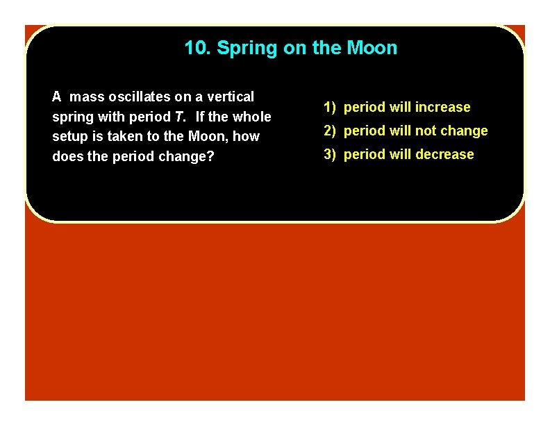 10. Spring on the Moon A mass oscillates on a vertical spring with period