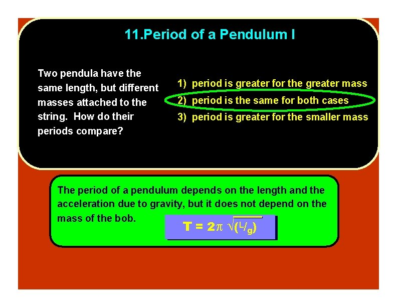 11. Period of a Pendulum I Two pendula have the same length, but different
