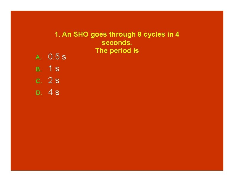 A. B. C. D. 1. An SHO goes through 8 cycles in 4 seconds.