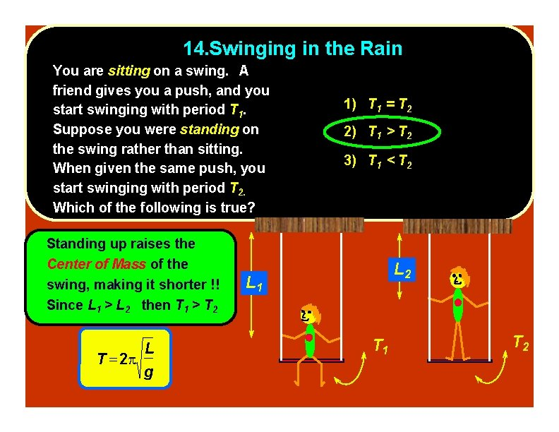 14. Swinging in the Rain You are sitting on a swing. A friend gives