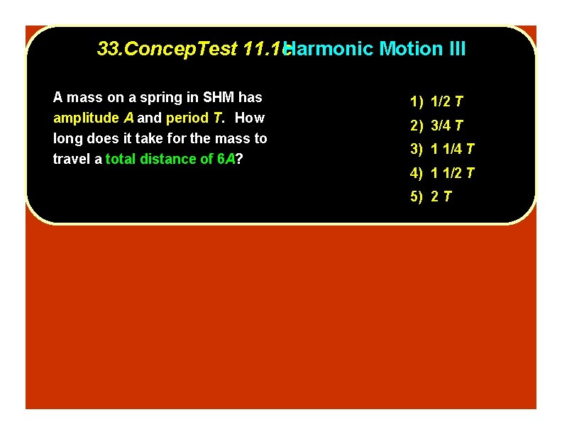 33. Concep. Test 11. 1 c. Harmonic Motion III A mass on a spring