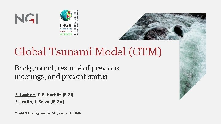Global Tsunami Model (GTM) Background, resumé of previous meetings, and present status F. Løvholt,